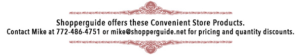 Shopperguide offers these Convenient Store Products. Contact Mike at 772-486-4751 or mike@shopperguide.net for pricing and quantity discounts.